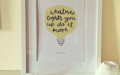 Whatever lights you up do it more – FREE printable!